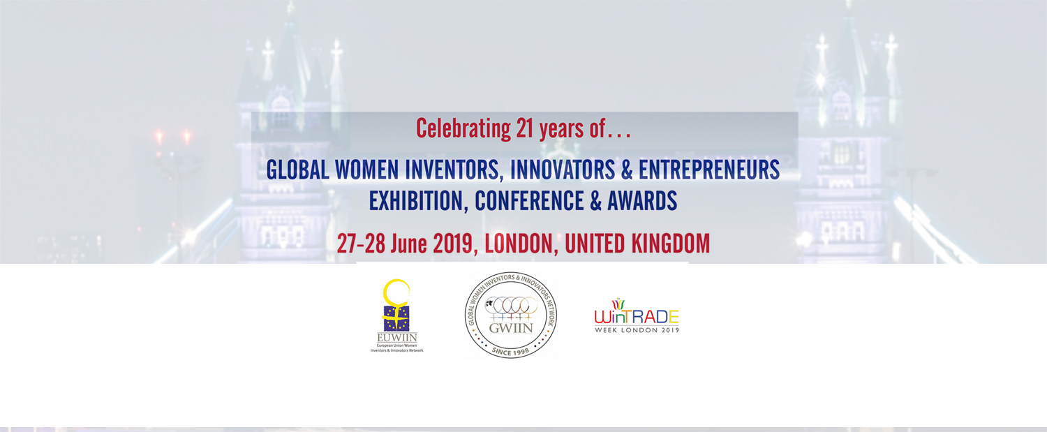 Celebrating 21 years of GLOBAL WOMEN INVENTORS, INNOVATORS & ENTREPRENEURS EXHIBITION, CONFERENCE & AWARDS 27-28 June 2019, LONDON, UNITED KINGDOM