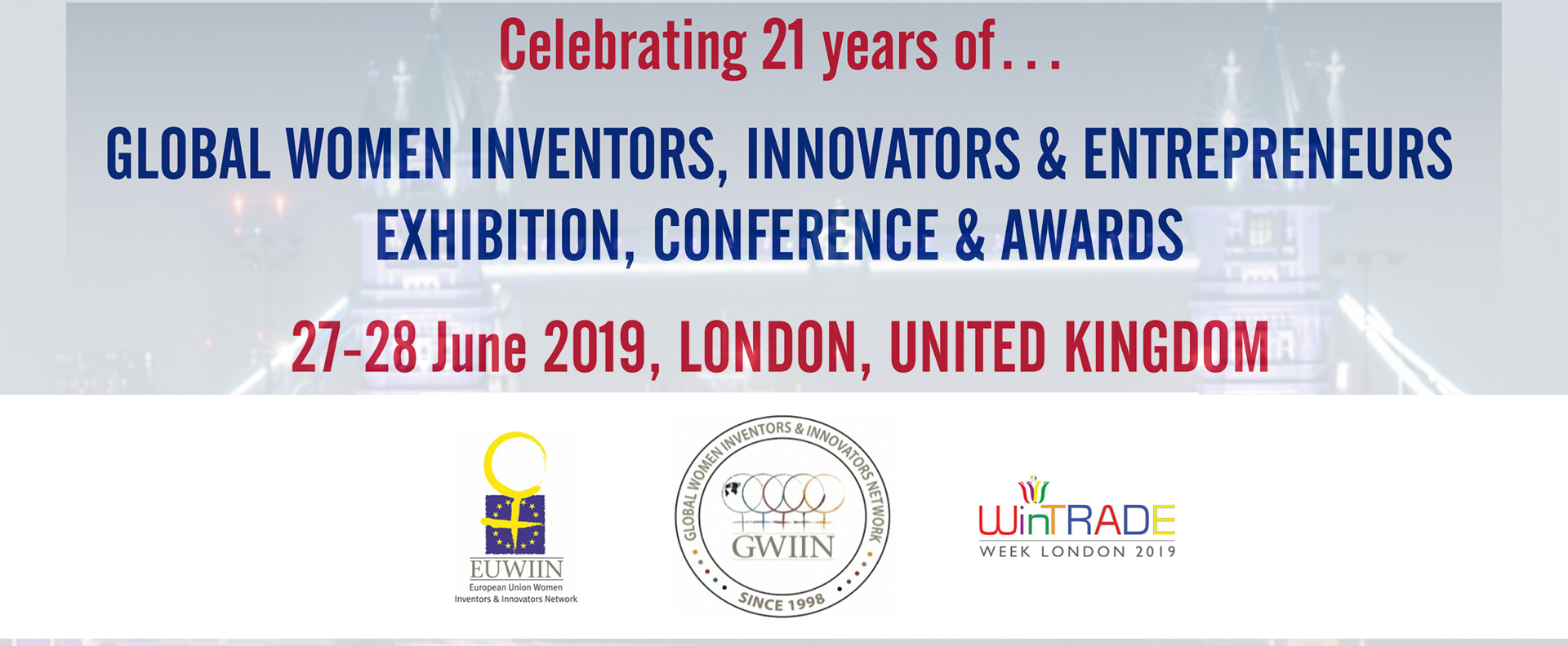 Celebrating 21 years of GLOBAL WOMEN INVENTORS, INNOVATORS & ENTREPRENEURS EXHIBITION, CONFERENCE & AWARDS 27-28 June 2019, LONDON, UNITED KINGDOM
